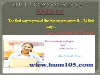 HUM 105 Course Real Knowledge / HUM105.com