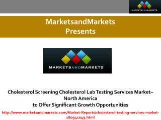 Cholesterol Screening/Cholesterol Lab Testing Services Market expected worth 17.5 Billion USD by 2021