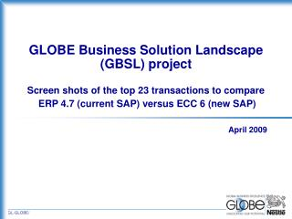 GLOBE Business Solution Landscape GBSL project   Screen shots of the top 23 transactions to compare    ERP 4.7 current S