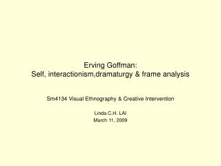 Erving Goffman:  Self, interactionism,dramaturgy  frame analysis