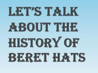 Let's Talk About Fashionable Men's Beret Hats
