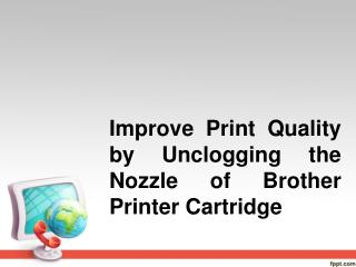 Improve Print Quality by Unclogging the Nozzle of Brother Printer Cartridge