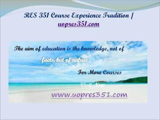 RES 351 Course Experience Tradition / uopres351.com