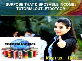 SUPPOSE THAT DISPOSABLE INCOME / TUTORIALOUTLETDOTCOM