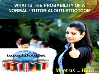 WHAT IS THE PROBABILITY OF A NORMAL / TUTORIALOUTLETDOTCOM