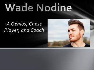 Wade Nodine – A Genius, Chess Player