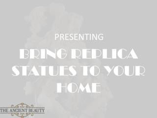 Best Replica Statues for Your Home | The Ancient Beauty