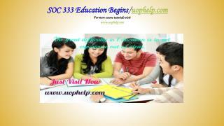 SOC 333 Education Begins/uophelp.com
