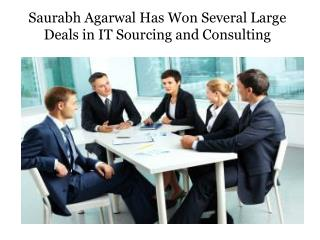 Saurabh Agarwal Has Won Several Large Deals in IT Sourcing and Consulting