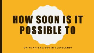 After A DUI In Cleveland How Soon Till You Can Drive