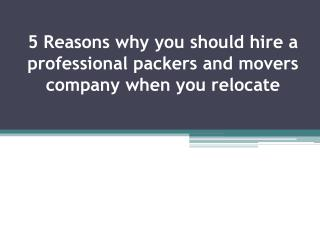 5 Reasons why you should hire a professional packers and movers company when you relocate.