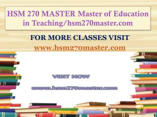 HSM 270 MASTER Master of Education in Teaching/hsm270master.com