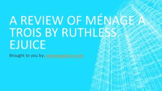 A Review Of Ménage à Trois by Ruthless Ejuice