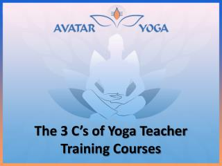 The 3 C's of Yoga Teacher Training Courses