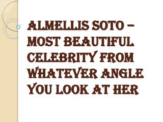 Almellis Soto - Most Beautiful Celebrity from Whatever Angle You look at Her