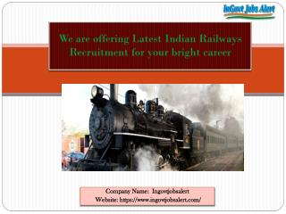 We are offering Latest Indian Railways Recruitment for your bright career