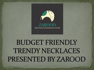 Budget friendly trendy necklaces presented by zarood