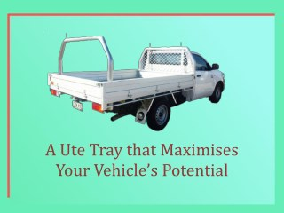 A Ute Tray that Maximises Your Vehicle's Potential