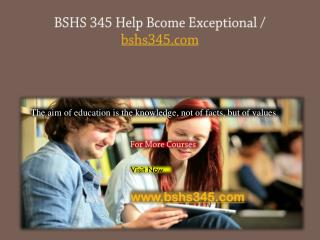 BSHS 345 Help Bcome Exceptional / bshs345.com