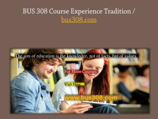 BUS 308 Course Experience Tradition / bus308.com
