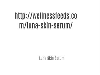 http://wellnessfeeds.com/luna-skin-serum/