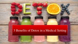 3 Benefits of Detox in a Medical Setting