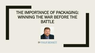 The Importance of Packaging – Philip D. Bennett