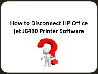 How to Disconnect hp office jet j6480 Printer Software