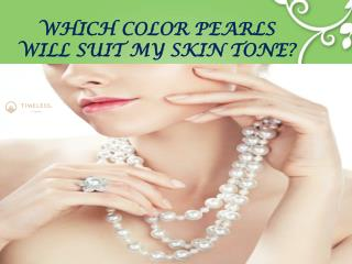 WHICH COLOR PEARLS  WILL SUIT MY SKIN TONE?