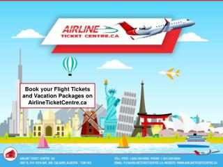Book your Flight Tickets and Vacation Packages on AirlineTicketCentre.ca