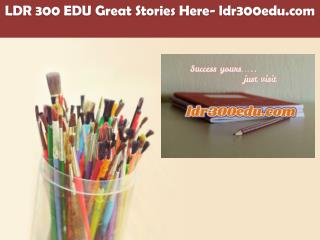 LDR 300 EDU Great Stories Here/ldr300edu.com