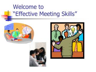 Welcome to  Effective Meeting Skills