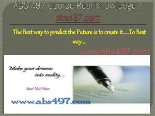 ABS 497 Course Real Knowledge / abs497.com