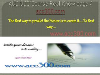 ACC 300 Course Real Knowledge / acc300.com