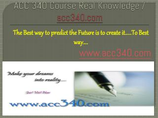 ACC 340 Course Real Knowledge / acc340.com