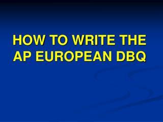 HOW TO WRITE THE AP EUROPEAN DBQ
