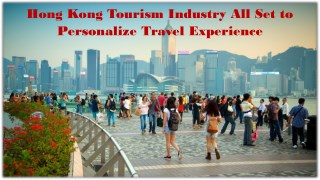 Hong Kong Tourism Industry All Set to Personalize Travel Experience