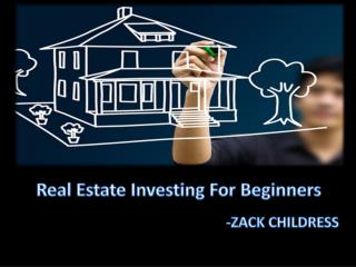 Zack Childress Real Estate Investing For Beginners