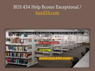 BUS 434 Help Bcome Exceptional / bus434.com
