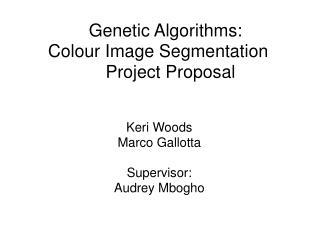 Genetic Algorithms: Colour Image Segmentation      Project Proposal