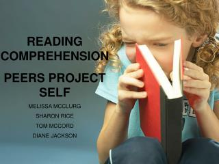 READING COMPREHENSION  PEERS PROJECT SELF MELISSA MCCLURG SHARON RICE TOM MCCORD DIANE JACKSON