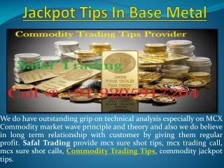 Jackpot Tips In Base Metal, Commodity Tips Specialist Call @  91-9205917204