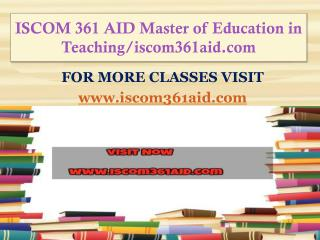 ISCOM 361 AID Master of Education in Teaching/iscom361aid.com