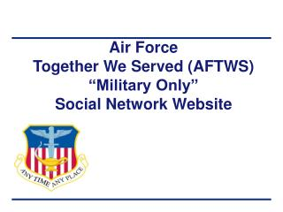 Air Force Together We Served AFTWS  Military Only  Social Network Website