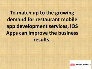 To match up to the growing demand for restaurant mobile app development services, iOS Apps can improve the business resu
