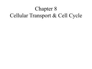 Chapter 8 Cellular Transport  Cell Cycle