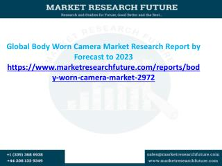 Global Body Worn Camera Market Research Report by Forecast to 2023