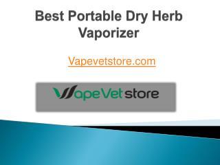 Best Portable Dry Herb Vaporizer - Vapevetstore.com