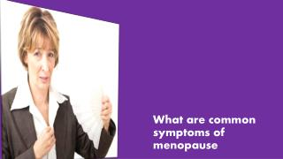 What are common symptoms of menopause?