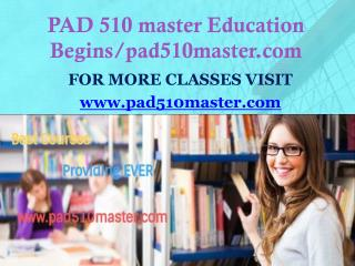 PAD 510 master Education Begins/pad510master.com